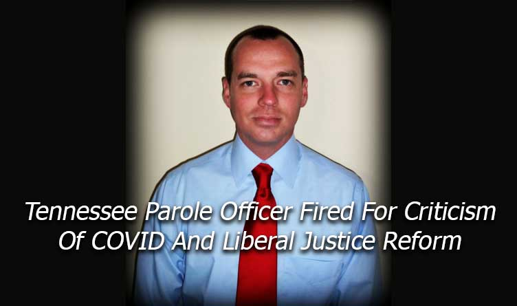 Tennessee Parole Officer Fired for Criticism of Covid and Liberal Justice Reform Jack Burke Jr.