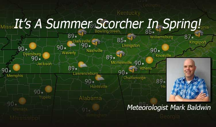 It's A Summer Scorcher In Spring!- Your Tennessee Weather Forecast For Tuesday & Wednesday With Meteorologist Mark Baldwin From Crossville!