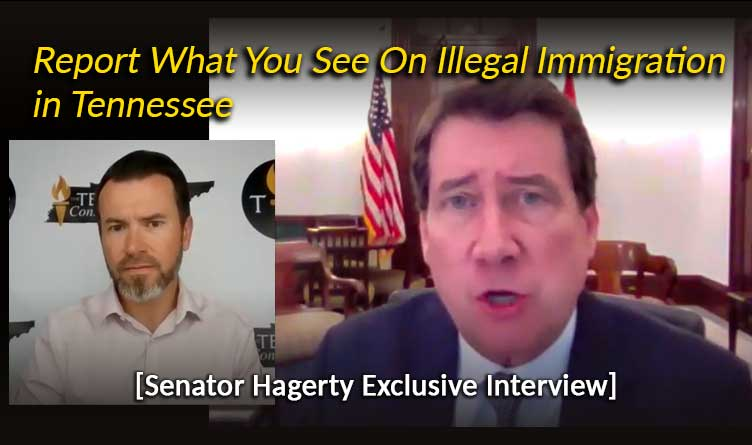 Senator Hagerty Exclusive - Report What You See On Illegal Immigration in Tennessee