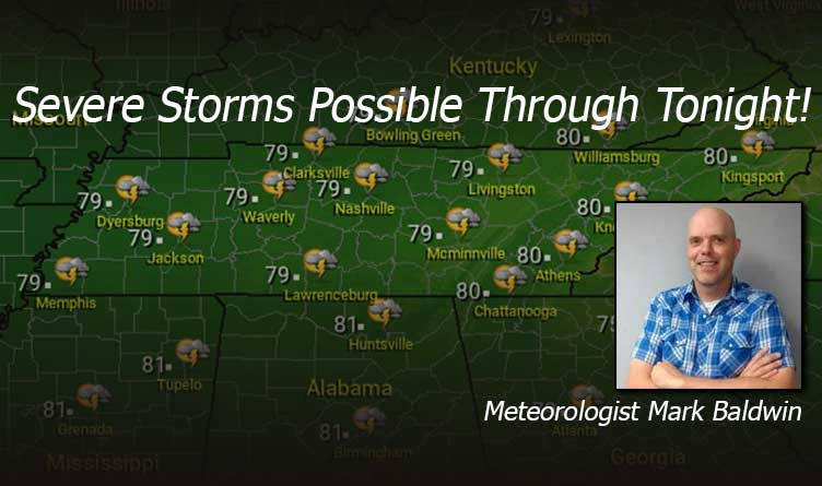 Severe Storms Possible Through Tonight - Your Tennessee Weather Forecast For Tuesday & Wednesday Featuring Meteorologist Mark Baldwin From Crossville!
