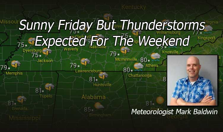 Sunny Friday But Thunderstorms Expected For The Weekend