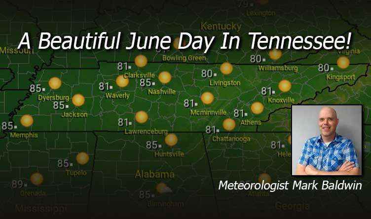 A Beautiful June Day In Tennessee! - Your Tennessee Weather Forecast For Wednesday & Thursday With Meteorologist Mark Baldwin From Crossville!