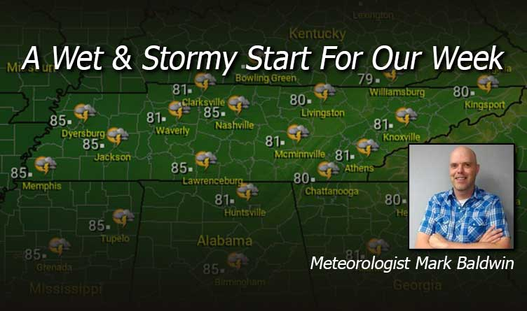 A Wet And Stormy Start For Our Week - Your Tennessee Weather Forecast For Monday & Tuesday With Meteorologist Mark Baldwin From Crossville!