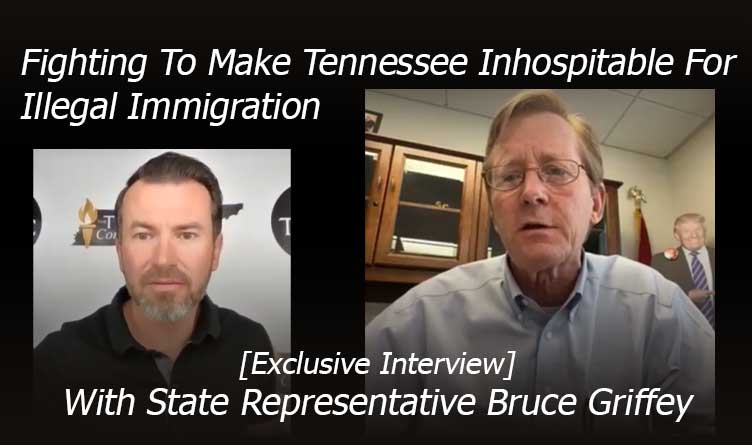 Fighting To Make Tennessee Inhospitable For Illegal Immigration With State Rep. Griffey