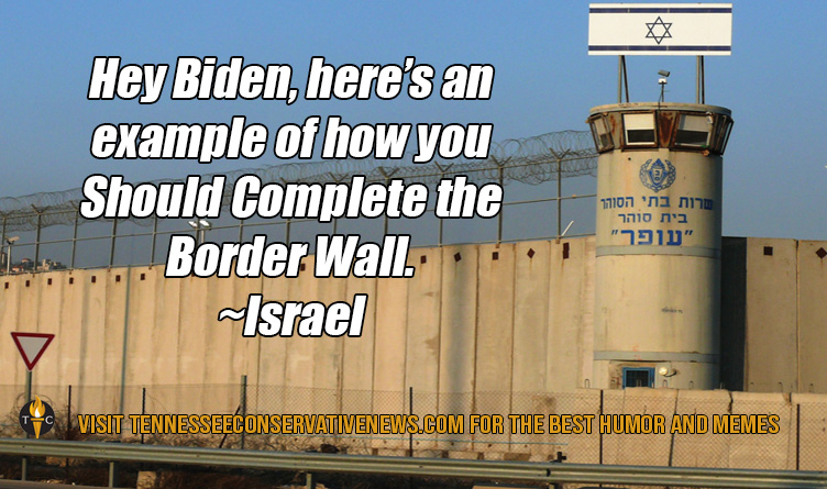 Hey Biden, here's an example of how you Should Complete the Border Wall. ~Israel Meme Humor