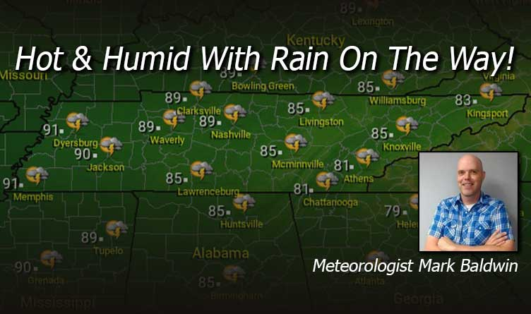 Hot & Humid In TN With Rain On The Way! - Your Tennessee Weather Forecast For Friday & Through The Weekend With Meteorologist Mark Baldwin From Crossville!