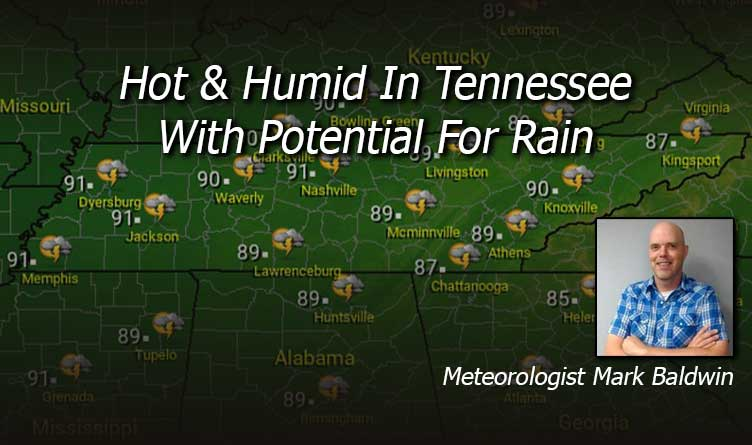 Hot & Humid In Tennessee With Potential For Rain