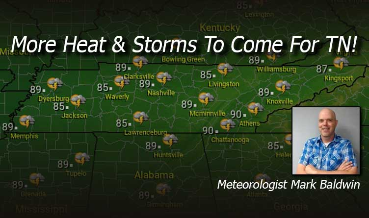 More Heat & Storms To Come For Tennessee!