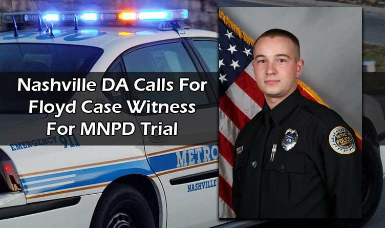 Nashville DA Calls For Floyd Case Witness For MNPD Trial