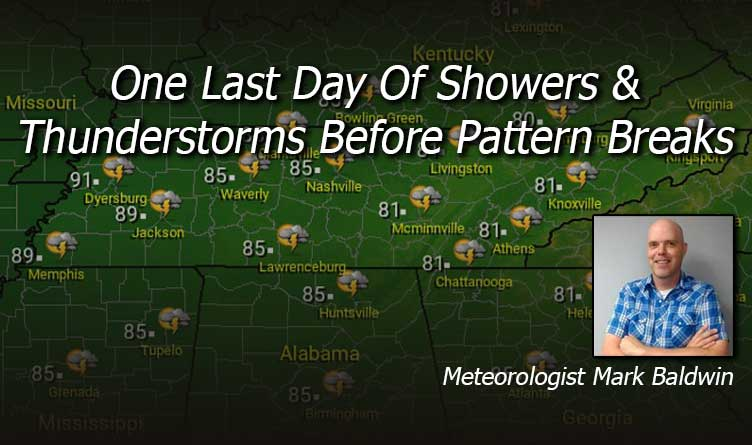 One Last Day Of Showers & Thunderstorms Before Pattern Breaks
