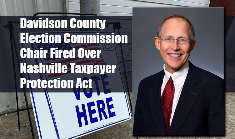 Davidson County Election Commission Chair Fired Over Nashville Taxpayer Protection Act