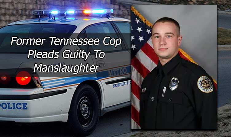 Former Tennessee Cop Pleads Guilty To Manslaughter