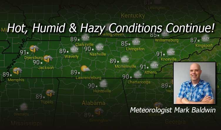 Hot, Humid & Hazy Conditions Continue!