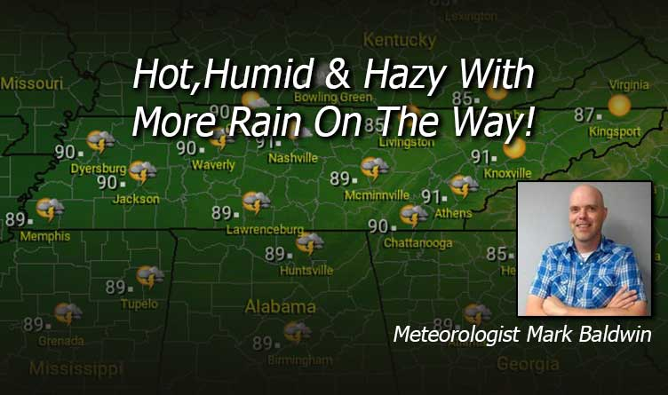 Hot, Humid & Hazy With More Rain On The Way! - Your Tennessee Weather Forecast For Wednesday & Thursday With Meteorologist Mark Baldwin From Crossville!