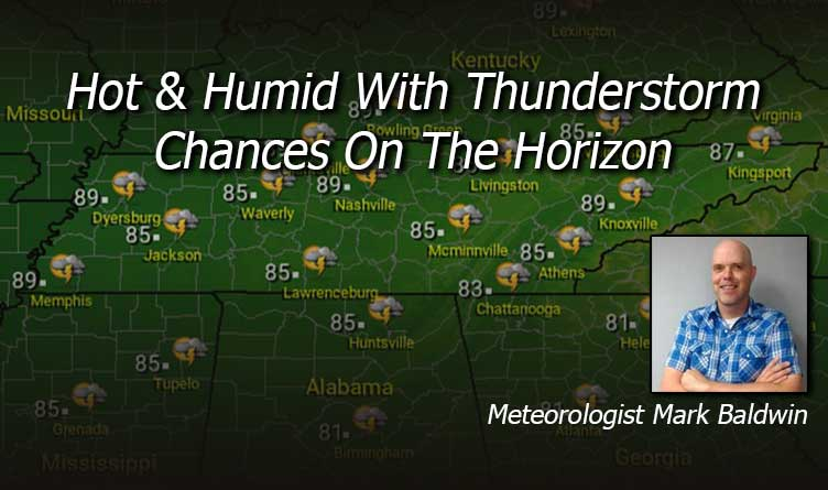 Hot & Humid with Thunderstorm Chances On The Horizon