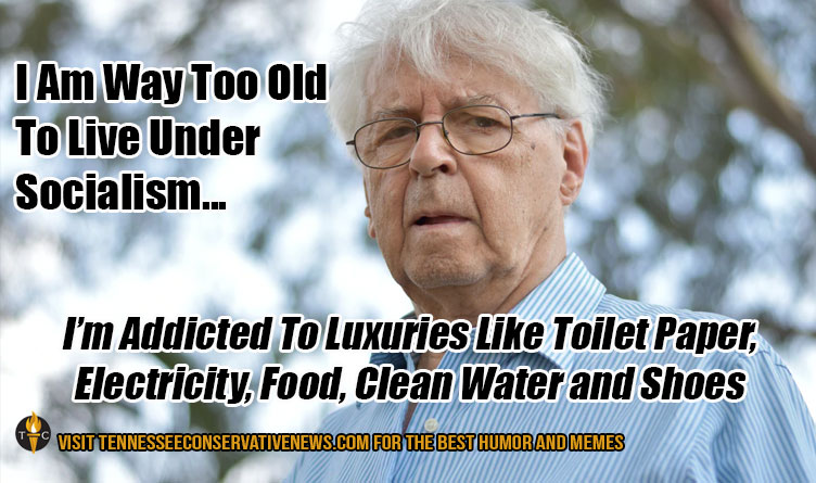 I'm Way Too Old To Live Under Socialism... Humor Meme