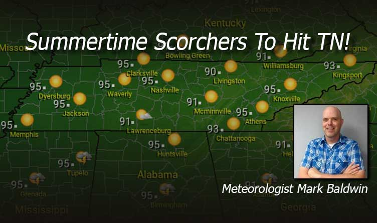 Summertime Scorchers To Hit Tennessee! - Your Tennessee Weather Forecast For Tuesday & Wednesday With Meteorologist Mark Baldwin From Crossville!