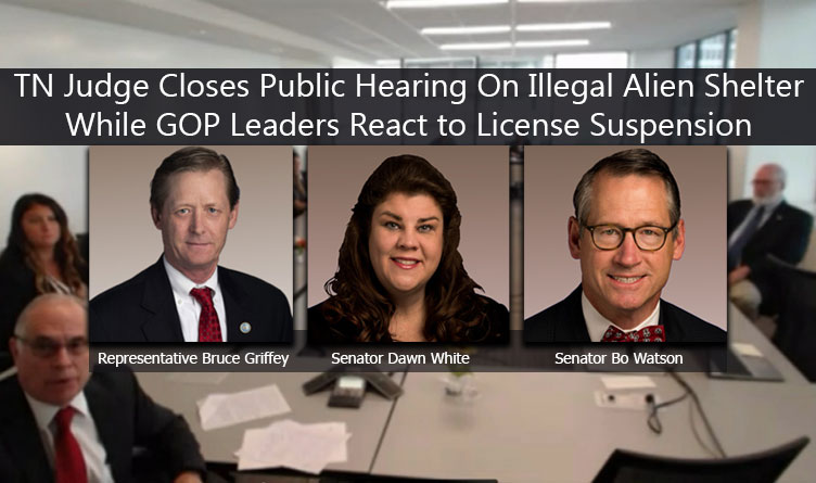TN Judge Closes Public Hearing On Illegal Alien Shelter While GOP Leaders React to License Suspension