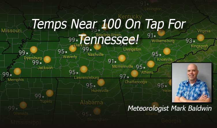 Temps Near 100 On Tap For Tennessee!
