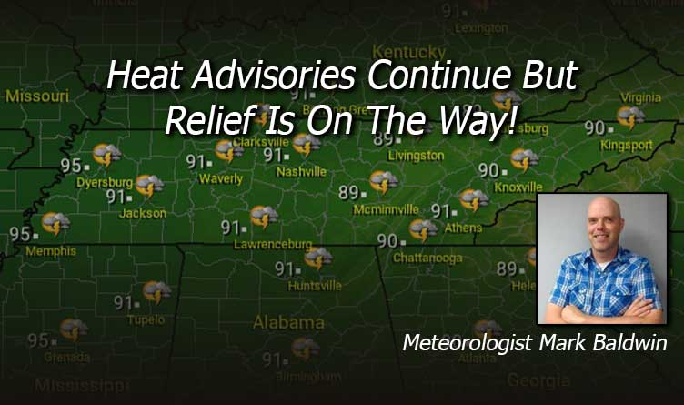 Heat Advisories Continue But Relief Is On The Way!