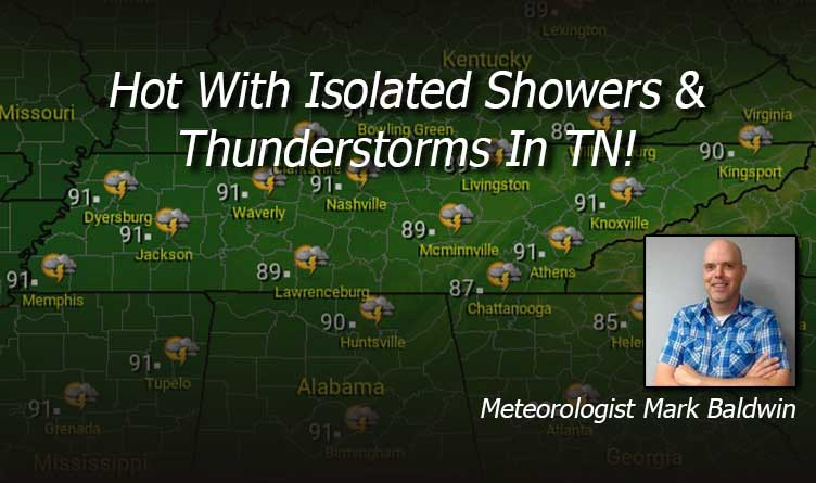 Hot With Isolated Showers & Thunderstorms In TN!