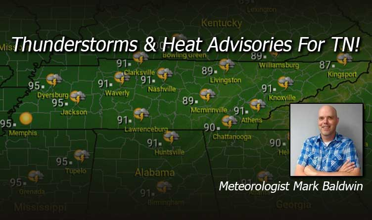 Thunderstorms & Heat Advisories For TN!