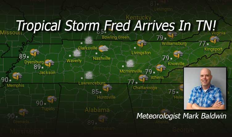 Tropical Storm Fred Arrives In Tennessee! - Your Tennessee Weather Forecast For Tuesday & Wednesday With Meteorologist Mark Baldwin From Crossville!