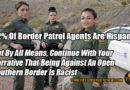 52% Of Border Patrol Agents Are Hispanic... But By All Means Continue With Your Narrative That Being Against An Open Southern Border Is Racist. Meme