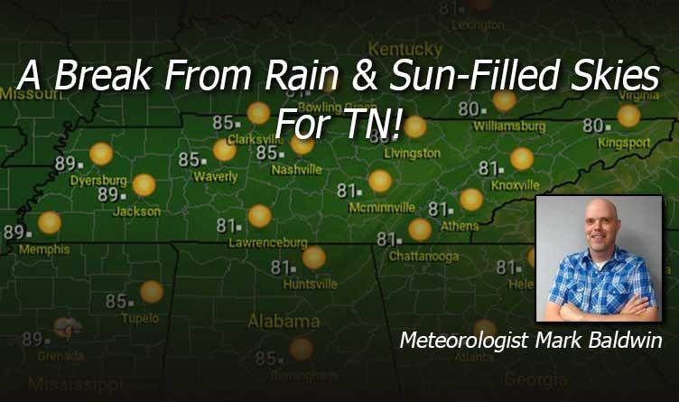 A Break From Rain & Sun-Filled Skies For TN!