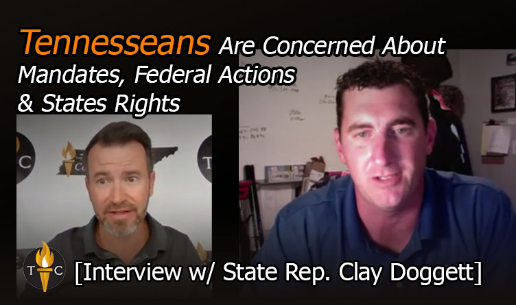 Tennesseans Are Concerned About Mandates, Federal Actions & State Rights [ Interview with Representative Clay Doggett ]