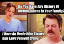 Do You Have Any History Of Mental Illness In Your Family? I Have An Uncle Who Thinks Gun Laws Prevent Crime. Meme - parks and recreation