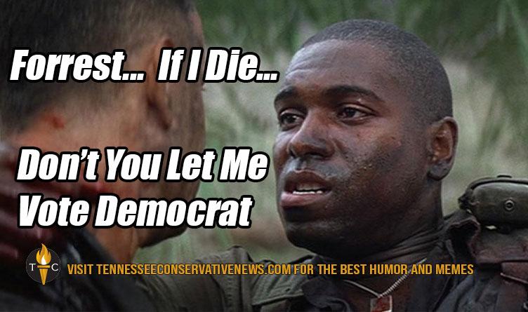 Gump Bubba Forrest...If I Die... Don't You Let Me Vote Democrat Meme