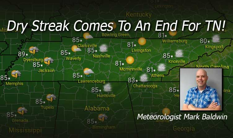 Dry Streak Comes To An End For TN! - Your Tennessee Weather Forecast For Tuesday & Wednesday With Meteorologist Mark Baldwin From Crossville!