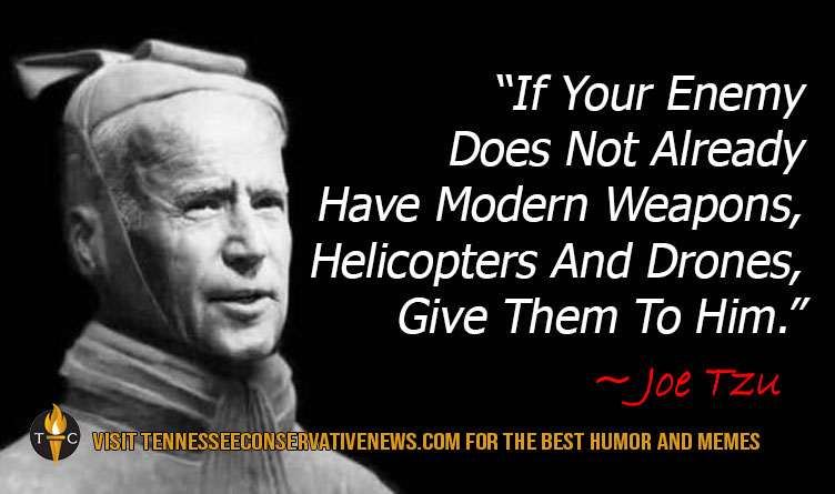 If Your Enemy Does Not Already Have Modern Weapons, Helicopters And Drones, Give Them To Him. Joe Biden Tzu Meme