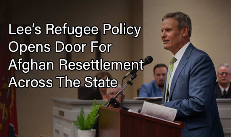 Lee Authorized Afghan Refugee Resettlement Across Tennessee