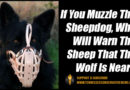 If You Muzzle The Sheepdog, Who Will Warn The Sheep That The Wolf Is Near?