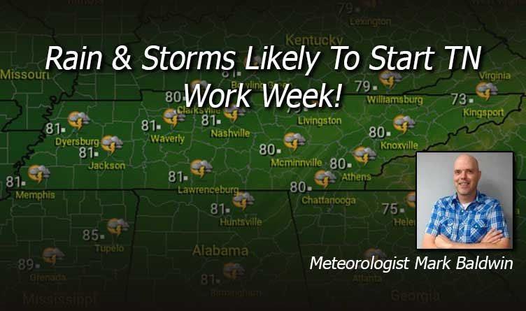 Rain & Storms Likely To Start TN Work Week!