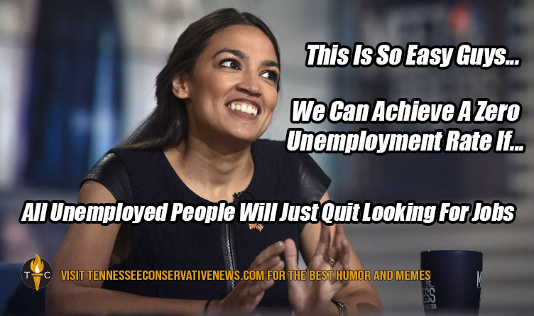 This Is So Easy Guys... We Can Achieve A Zero Unemployment Rate If...All Unemployed People Will Just Quit Looking For Jobs Alexandria Ocasio-Cortez Meme