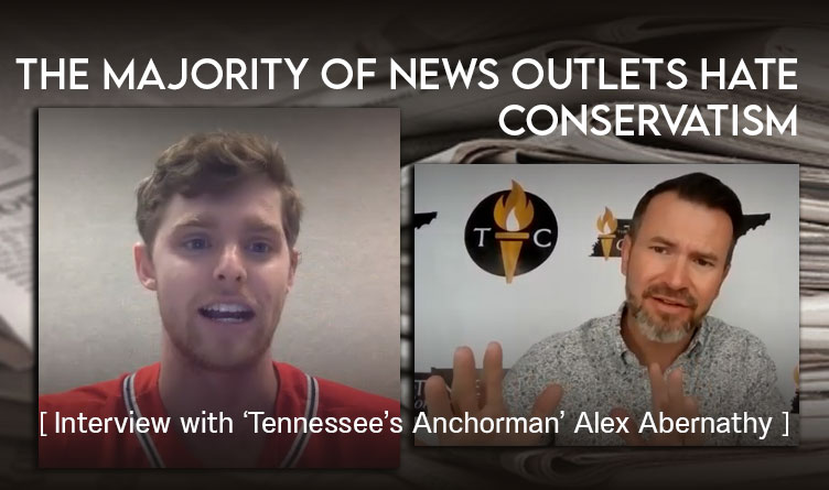 Majority Of News Outlets Hate Conservatism [ Interview with 'Tennessee's Anchorman' Alex Abernathy ]
