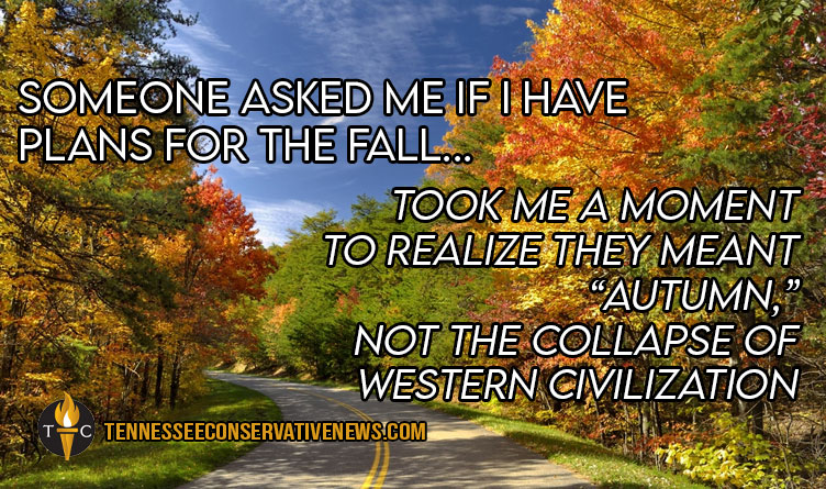 Someone Asked Me If I Have Plans For The Fall...